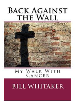 Book: Back Against the Wall, My Walk with Cancer by Bill Whitaker